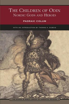 The Children of Odin (Barnes & Noble Library of Essential Reading): Nordic Gods and Heroes, Padraic Colum