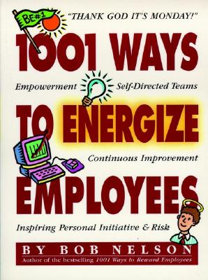 "1001 Ways to Energize Employees, ""Ph.D., Bob Nelson"""