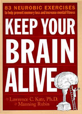 Keep Your Brain Alive: 83 Neurobic Exercises to Help Prevent Memory Loss and Increase Mental Fitness, Rubin, Manning; Katz, Lawrence