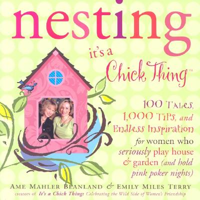 Nesting: It's a Chick Thing, Ame Mahler Beanland, Emily Miles Terry