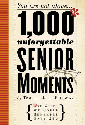 Image for 1,000 Unforgettable Senior Moments: Of Which We Could Remember Only 246