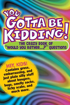 """You Gotta be Kidding! The Crazy Book of """"Would you Rather"""" Questions, Workman Publishing"""