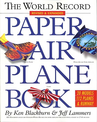 The World Record Paper Airplane Book, JEFF LAMMERS, KEN BLACKBURN