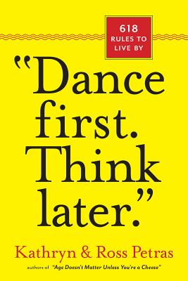 'Dance First. Think Later': 618 Rules to Live By, Kathryn Petras, Ross Petras