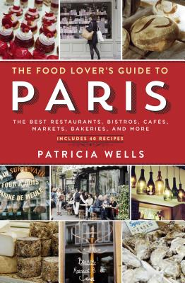 Image for The Food Lover's Guide to Paris: The Best Restaurants, Bistros, Cafés, Markets, Bakeries, and More
