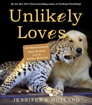 Image for Unlikely Loves: 43 Heartwarming True Stories from the Animal Kingdom