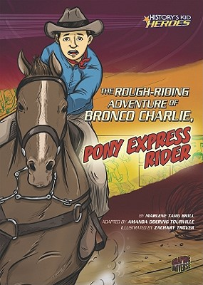 Image for The Rough-Riding Adventure of Bronco Charlie, Pony Express Rider (History's Kid Heroes (Quality Paper))