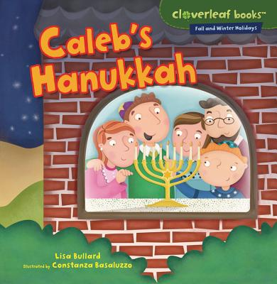 Caleb's Hanukkah (Cloverleaf Books: Fall and Winter Holidays), Lisa Bullard