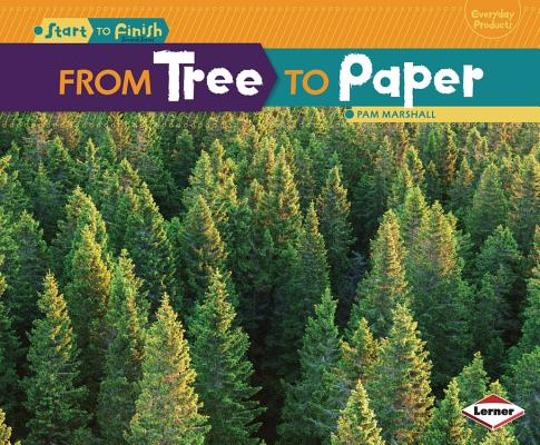From Tree to Paper (Start to Finish, Second Series: Everyday Products), Pam Marshall