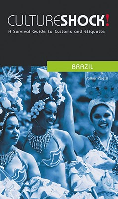 Culture Shock! Brazil: A Survival Guide to Customs and Etiquette (Culture Shock! Guides), Poelzl, Volker