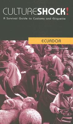 Culture Shock! Ecuador: A Survival Guide To Custom, Crowder, Nicholas