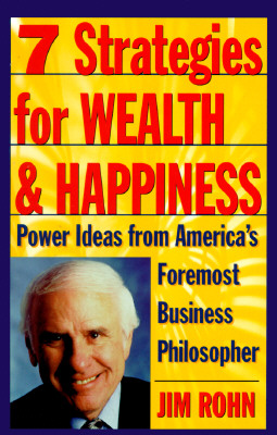 7 Strategies for Wealth & Happiness: Power Ideas from America's Foremost Business Philosopher, Rohn, Jim