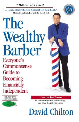 The Wealthy Barber, Updated 3rd Edition: Everyone's Commonsense Guide to Becoming Financially Independent, David Chilton