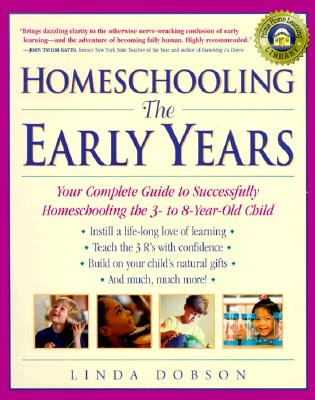 Image for Homeschooling: The Early Years Your Complete Guide to Successfully Homeschooling the 3-To 8-Year-Old Child