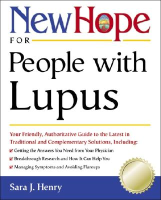 New Hope for People with Lupus: Your Friendly, Authoritive Guide to the Latest in Traditional and Complementary Solutions, Theresa Foy Digeronimo, Sara J. Henry