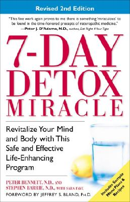 7-Day Detox Miracle, Revised 2nd Edition: Revitalize Your Mind and Body with This Safe and Effective Life-Enhancing Program, Bennett N.D., Peter; Barrie N.D., Stephen; Faye, Sara