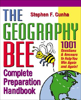 Image for The Geography Bee Complete Preparation Handbook: 1,001 Questions & Answers to Help You Win Again and Again!