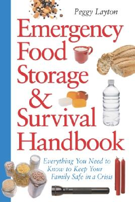 Image for Emergency Food Storage & Survival Handbook: Everything You Need to Know to Keep Your Family Safe in a Crisis