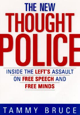 The New Thought Police: Inside the Left's Assault on Free Speech and Free Minds, Bruce, Tammy