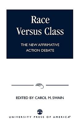 Race Versus Class: The New Affirmative Action Debate, Swain, Carol M.