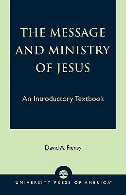 The Message and Ministry of Jesus: An Introductory Textbook, Fiensy, David A.