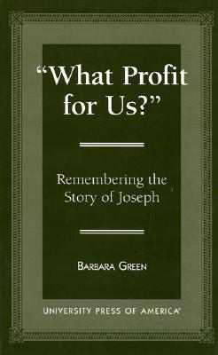 'What Profit for Us?': Remembering the Story of Joseph, Green, Barbara