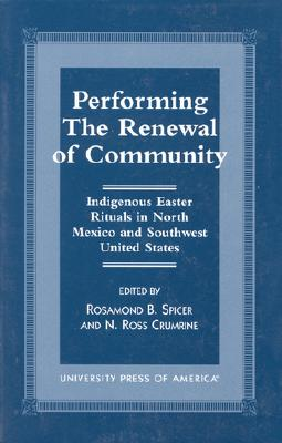 Image for Performing the Renewal of Community: Indigenous Easter Rituals in North Mexico and Southwest United States