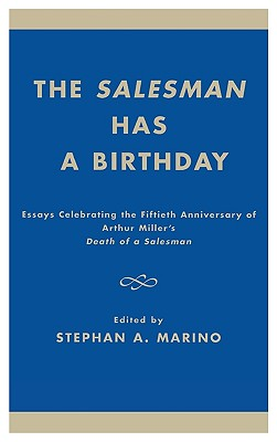 Image for The Salesman Has a Birthday: Essays Celebrating the Fiftieth Anniversary of Arthur Miller's Death of a Salesman