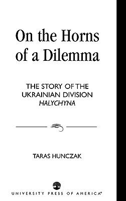 On the Horns of a Dilemma: The Story of the Ukrainian Division Halychyna, Hunczak, Taras