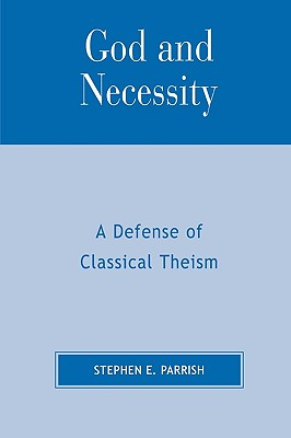 Image for God and Necessity: A Defense of Classical Theism