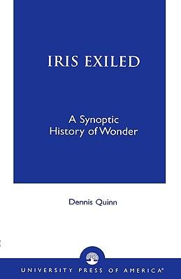 Iris Exiled: A Synoptic History of Wonder, Dennis Quinn