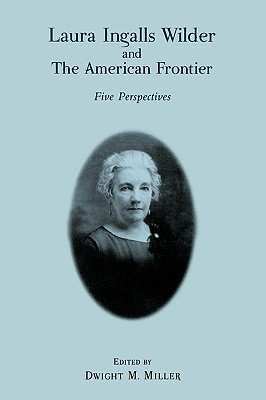 Laura Ingalls Wilder and the American Frontier: Five Perspectives