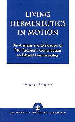 Living Hermeneutics in Motion: An Analysis and Evaluation of Paul Ricoeur's Contribution to Biblical Hermeneutics, Laughery, Gregory J.