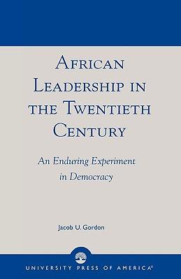 African Leadership in the Twentieth Century: An Enduring Experiment in Democracy, Gordon, Jacob U.