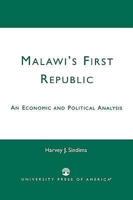 Malawi's First Republic: An Economic and Political Analysis, Sindima, Harvey J.