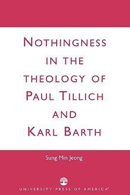 Nothingness in the Theology of Paul Tillich and Karl Barth, Jeong, Sung Min