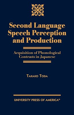 Second Language Speech Perception and Production: Acquisition of Phonological Contrasts in Japanese, Toda, Takako
