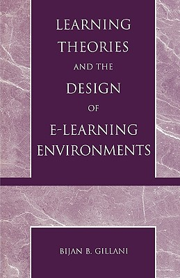 Learning Theories and the Design of E-Learning Environments, Gillani, Bijan B.