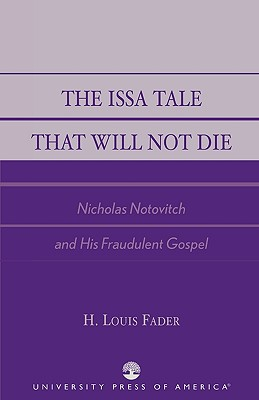 The Issa Tale That Will Not Die: Nicholas Notovitch and His Fraudulent Gospel, Fader, Louis H.