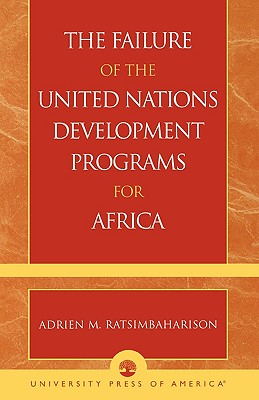 The Failure of the United Nations Development Programs for Africa, Ratsimbaharison, Adrien M.