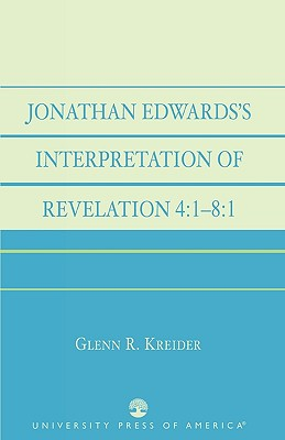 Jonathan Edwards' Interpretation of Revelation 4:1-8:1, Kreider, Glenn R.