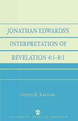 Jonathan Edwards' Interpretation of Revelation 4:1-8:1, Kreider, Glenn R.