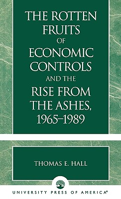 The Rotten Fruits of Economic Controls and the Rise from the Ashes, 1965-1989, Hall, Thomas E.