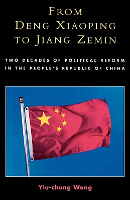 From Deng Xiaoping to Jiang Zemin: Two Decades of Political Reform in the People's Republic of China, Wong, Yiu-Chung