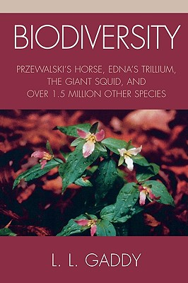 Biodiversity: Przewalski's Horse, Edna's Trillium, The Giant Squid, and Over 1.5 Million Other Species, Gaddy, L. L.