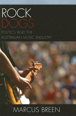 Rock Dogs: Politics and the Australian Music Industry, Breen, Marcus