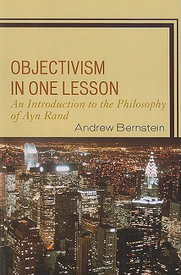Objectivism In One Lesson: An Introduction To The, Bernstein, Andrew