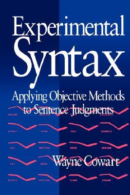 Experimental Syntax: Applying Objective Methods to Sentence Judgments, Cowart, Wayne