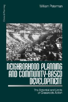 Neighborhood Planning and Community-Based Development: The Potential and Limits of Grassroots Action (Cities and Planning), Peterman, William