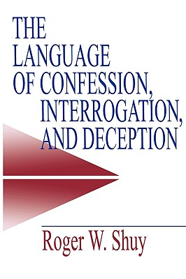 The Language of Confession, Interrogation, and Deception (Empirical Linguistics), Shuy, Roger W.